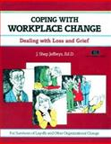 Coping with Workplace Change : Dealing with Loss and Grief, J. Shep Jeffreys, 1560523085