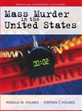 Mass Murder in the United States, Holmes, Ronald M. and Holmes, Stephen T., 0139343083