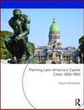 Planning Latin America's Capital Cities 1850-1950, , 0415553083