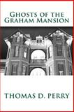 Ghosts of the Graham Mansion, Thomas Perry, 1466493089