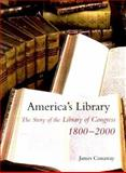 America's Library : The Story of the Library of Congress, 1800-2000, Conaway, James, 0300083084