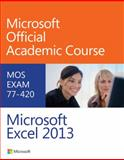 Exam 77-420 Microsoft Excel 2013, Microsoft Official Academic Course, 0470133082