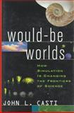Would-Be Worlds, John L. Casti, 0471123080