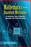 Mathematics for Quantum Mechanics : An Introductory Survey of Operators, Eigenvalues, and Linear Vector Spaces, Jackson, John David, 0486453081