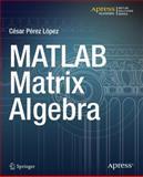 MATLAB Matrix Algebra, César Pérez López, 1484203089