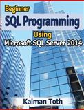 Beginner SQL Programming Using Microsoft SQL Server 2014, Kalman Toth, 1499393083
