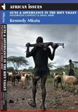 Guns and Governance in the Rift Valley Pastoralist Conflict and Small Arms, Mkutu, 1847013082
