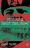 Censorship in Fascist Italy, 1922-43 : Policies, Procedures and Protagonists, Talbot, George, 0230543081