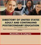 Directory of United States Adult and Continuing Postsecondary Education : Adult Learning Programs and Degrees in the United States, De Lafayette, Maximillien, 0939893088
