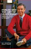 Fables and the Art of Leadership : Applying the Wisdom of Mister Rogers to the Workplace, Mitroff, Donna and Mitroff, Ian I., 1137003081