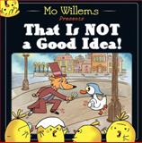 That Is Not a Good Idea!, Mo Willems, 0062203096