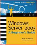 Windows Server 2003 : A Beginner's Guide, Matthews, Martin S., 0072193093