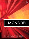 Mongrel : Learn to Build the Greatest Ruby Web Server Ever, Shaw, Zed, 0321503090