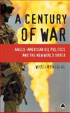 A Century of War : Anglo-American Oil Politics and the New World Order, Engdahl, William, 074532309X