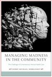 Managing Madness in the Community : The Challenge of Contemporary Mental Health Care, Dobransky, Kerry Michael, 0813563097