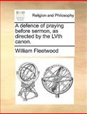 A Defence of Praying Before Sermon, As Directed by the Lvth Canon, William Fleetwood, 1170553095