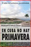 En Cuba No Hay Primavera, Manuel García Díaz, 1495443094