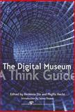 The Digital Museum : A Think Guide, Din, Herminia and Hecht, Phyllis, 1933253096