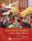 Ancestral Images : A Hong Kong Collection, Baker, Hugh, 9888083090
