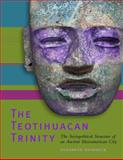 The Teotihuacan Trinity : The Sociopolitical Structure of an Ancient Mesoamerican City, Headrick, Annabeth, 0292723091
