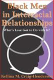 Black Men in Interracial Relationships : What's Love Got to Do with It?, Craig-Henderson, Kellina M. and Craig-Henderson, Kellina, 0765803097