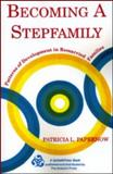 Becoming a Stepfamily : Patterns of Development in Remarried Families, Papernow, Patricia L., 0881633097