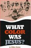 What Color Was Jesus?, William Mosley, 0913543098