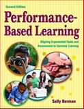 Performance-Based Learning : Aligning Experimental Tasks and Assessment to Increase Learning, Berman, Sally, 141295309X