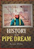 History of A Pipe Dream, Susan Miller, 1462073093