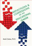 Reflections and Confessions of an Educational Leader, Mark, Mark Cohan,, 1490553096