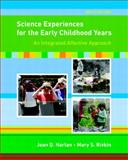 Science Experiences for the Early Childhood Years : An Integrated Affective Approach, Rivkin, Mary S. and Harlan, Jean D., 0131573098