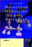 Molecular Modelling for Beginners, Hinchliffe, Alan, 0470843098