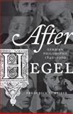 After Hegel : German Philosophy, 1840-1900, Beiser, Frederick C., 069116309X