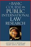 A Basic Course in Public International Law, Anthony S. Winer and Mary Ann E. Archer, 0761833099