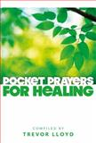 Pocket Prayers for Healing, Trevor Lloyd, 0715143093
