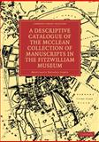 A Descriptive Catalogue of the Mcclean Collection of Manuscripts in the Fitzwilliam Museum, James, M. R., 1108003095
