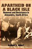 Apartheid on a Black Isle : Removal and Resistance in Alexandra, South Africa, Curry, Dawne Y., 1137023090