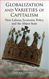 Globalization and Varieties of Capitalism : New Labour, Economic Policy and the Abject State, Coffey, Dan and Thornley, Carole, 0230553095