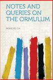 Notes and Queries on the Ormulum, Monicke C.H, 1313923095