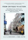 From Critique to Action : The Practical Ethics of the Organizational World (New Insights), Weir, David and Sultan, Nabil, 1443853097