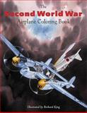 The Second World War Airplane Coloring Book, Richard King, 1882663098