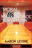 Moral Issues of the Marketplace in Jewish Law, Levine, Aaron, 1933143096