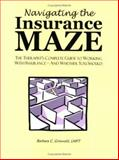 Navigating the Insurance Maze : The Therapist's Complete Guide to Working with Insurance -- and Whether You Should, Griswold, Barbara, 0615133096