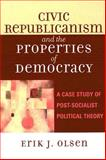 Civic Republicanism and the Properties of Democracy : A Case Study of Post-Socialist Political Theory, Olsen, Erik J., 0739113097