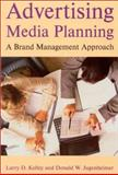 Advertising Media Planning : A Brand Management Approach, Kelley, Larry D. and Jugenheimer, Donald W., 0765613093