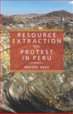 Resource Extraction and Protest in Peru, Arce, Moisés, 0822963094