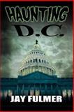 Haunting D. C., Jay Fulmer, 1479713090
