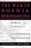 The War in Bosnia-Herzegovina : Ethnic Conflict and International Intervention, Burg, Steven L. and Shoup, Paul S., 1563243091
