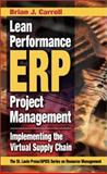 Lean Performance ERP Project Management : Implementing the Virtual Supply Chain, Carroll, Brian J., 1574443097