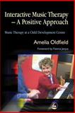 Interactive Music Therapy - A Positive Approach, Amelia Oldfield, 1843103095